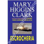 Escrocheria (Higgins Clark, Mary)