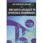 Mecanica aplicata in stiintele ingineresti vol I + II