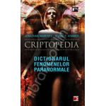 Criptopedia. Dictionarul fenomenelor paranormale