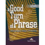 Curs de limba engleza (Vocabular). A good turn of phrase. Advanced Idiom Practice