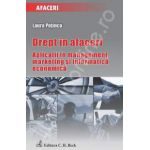 Drept in afaceri. Aplicatii in management, marketing si informatica economica