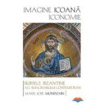 Imagine, icoana, iconomie - Sursele bizantine ale imaginarului contemporan