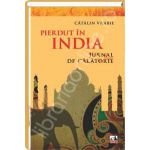 Pierdut in India. Jurnal de calatorie