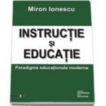 INSTRUCTIE SI EDUCATIE. Paradigme educationale moderne
