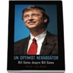 Un optimist nerabdator. Bill Gates despre Bill Gates