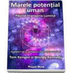 Marele potential uman. Pasind in propria lumina (Tom Kenyon si Wendy Kennedy)