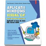 Aplicatii Windows in Visual C# 2008 Express Edition. Aplicatii cu baze de date SQL Server 2008, contine CD