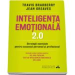 Travis Bradberry, Inteligenta emotionala - 2. 0 Strategii esentiale pentru succesul personal si profesional