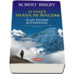 Robert Birkby, O viata traita pe inaltimi. Scott Fischer si Everestul