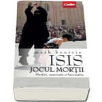 ISIS. Jocul mortii (Mark Bourrie)