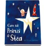 Cum sa prinzi o stea (Oliver Jeffers)