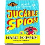 Mark Powers, Jucariile - spion (Ilustratii de Tim Wesson)