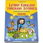 Learn English Through Stories. Gramatica si vocabular, teste pentru clasele 5-6 (Loredana Ivan)