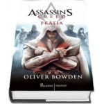 Oliver Bowden, Assassins Creed. Fratia. Volumul II