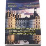 Comprendre et pratiquer le francais medical et pharmaceutique - Catalin Ilie