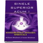 William Buhlman, Sinele Superior Acum! Accelereaza-ti evolutia spirituala