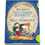 Aripi and Co - Misterioasa disparitie a lui Billy Catarama. Un nou caz al Agentiei Aripi and Co! - Sally Gardner (Editie Paperback)