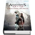 Oliver Bowden - Assassins Creed. Cruciada secreta - Volumul III