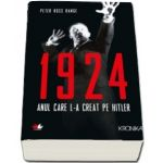 1924. Anul care l-a creat pe Hitler - Peter Ross Range