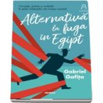 Alternativa la fuga in Egipt - Gabriel Gafita
