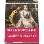 Romeo si Julieta. Colectia, clasicii literaturii universale - William Shakespeare
