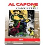 Al Capone, volumul 4. Gangsterii - Dentzel G. Jones