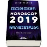 Horoscop 2019. Ghidul tau astral complet - Dragoste, Bani, Succes - Lesley Francis
