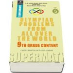 Olympiad Problems from all over the World. 9th Grade Content. Colectia Supermate