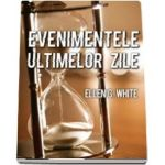 Evenimentele ultimelor zile de Ellen G. White