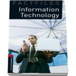 Oxford Bookworms Library Factfiles Level 3. Information Technology