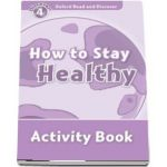 Oxford Read and Discover Level 4. How to Stay Healthy Activity Book