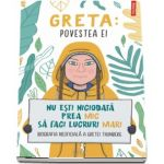 Greta. Povestea ei. Nu esti niciodata prea mic sa faci lucruri mari. Biografia neoficiala a Gretei Thunberg