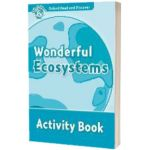 Oxford Read and Discover Level 6. Wonderful Ecosystems Activity Book, Louise Spilsbury, Oxford University Press