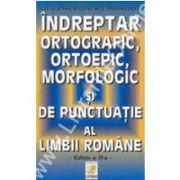 Indreptar Ortografic, Ortoepic, Morfologic Si De Punctuatie Al Limbii Romane - Ed. A I I-a -
