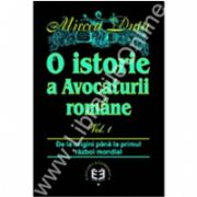 O istorie a Avocaturii române. Volumul I. De la origini până la primul război mondial