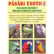 Pasari Exotice - Totul Despre Cresterea Si Ingrijirea Pasarilor De Apartament