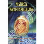 Misterele magnetismului uman. Dezvaluiri cu privire la tainele VRIL-ului