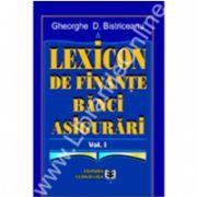 Lexicon de finanţe, bănci, asigurări. Volumul I