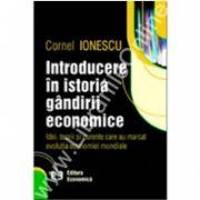 Introducere în istoria gândirii economice. Idei, teorii şi curente care au marcat evoluţia economiei mondiale