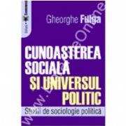 Cunoaşterea socială şi universul politic. Studii de sociologie politică