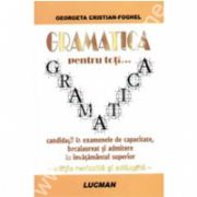 Gramatica Pentru Toti... Candidatii La Examenele De Capacitate, Bacalaureat Si Admitere In Invatamantul Superior