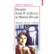 Despre Ioan P. Culianu si Mircea Eliade . Amintiri, lecturi, reflectii