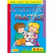 Ma joc si invat - Activitati practice pentru 4 - 5 ani