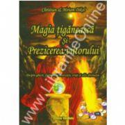 Magia ţigănească şi prezicerea viitorului - Despre ghicit, farmece si invocatii, vraji si alte divinatii