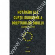 Hotariri ale Curtii Europene a Drepturilor Omului (vol. III)