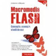Macromedia Flash. Concepte, exemple, studii de caz