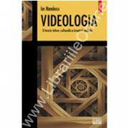Videologia. O teorie tehno-culturala a imaginii globale