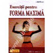 Exercitii pentru forma maxima
