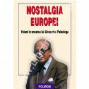 Nostalgia Europei. Volum in onoarea lui Alexandru Paleologu