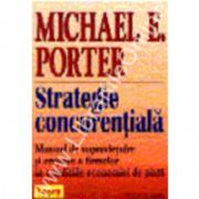 Strategie concurentiala - Manual de supravietuire si crestere a firmelor in conditiile economiei de piata